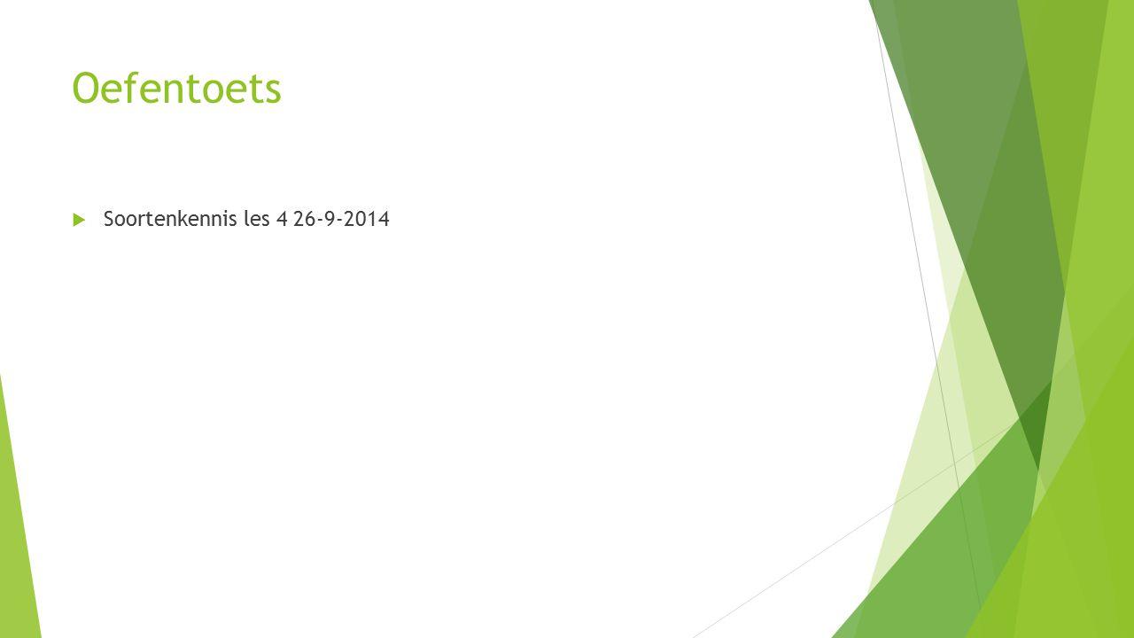 Oefentoets  Soortenkennis les 4 26-9-2014