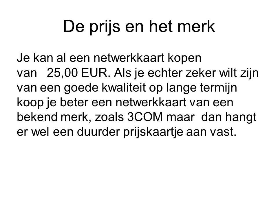 De prijs en het merk Je kan al een netwerkkaart kopen van 25,00 EUR. Als je echter zeker wilt zijn van een goede kwaliteit op lange termijn koop je be