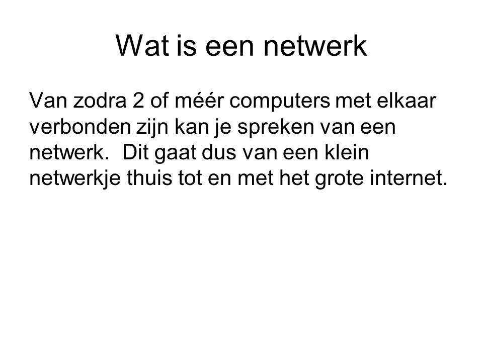 Wat is een netwerk Van zodra 2 of méér computers met elkaar verbonden zijn kan je spreken van een netwerk. Dit gaat dus van een klein netwerkje thuis