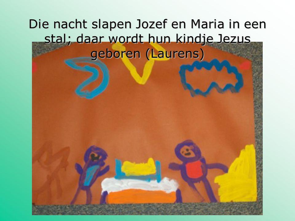 Die nacht slapen Jozef en Maria in een stal; daar wordt hun kindje Jezus geboren (Laurens)