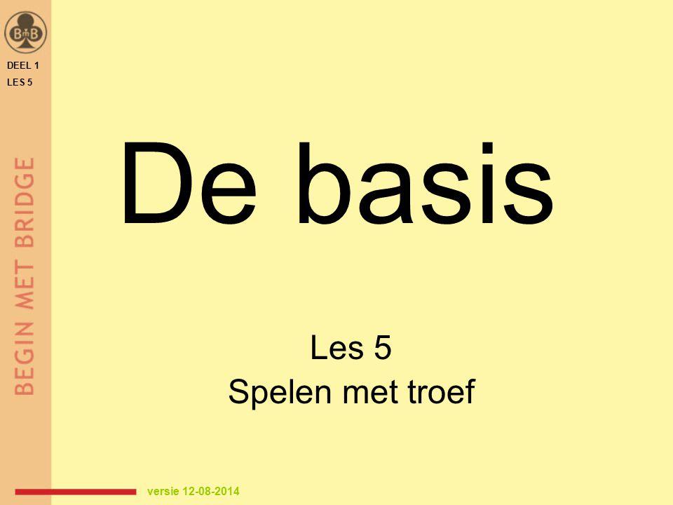 De basis Les 5 Spelen met troef DEEL 1 LES 5 versie 12-08-2014