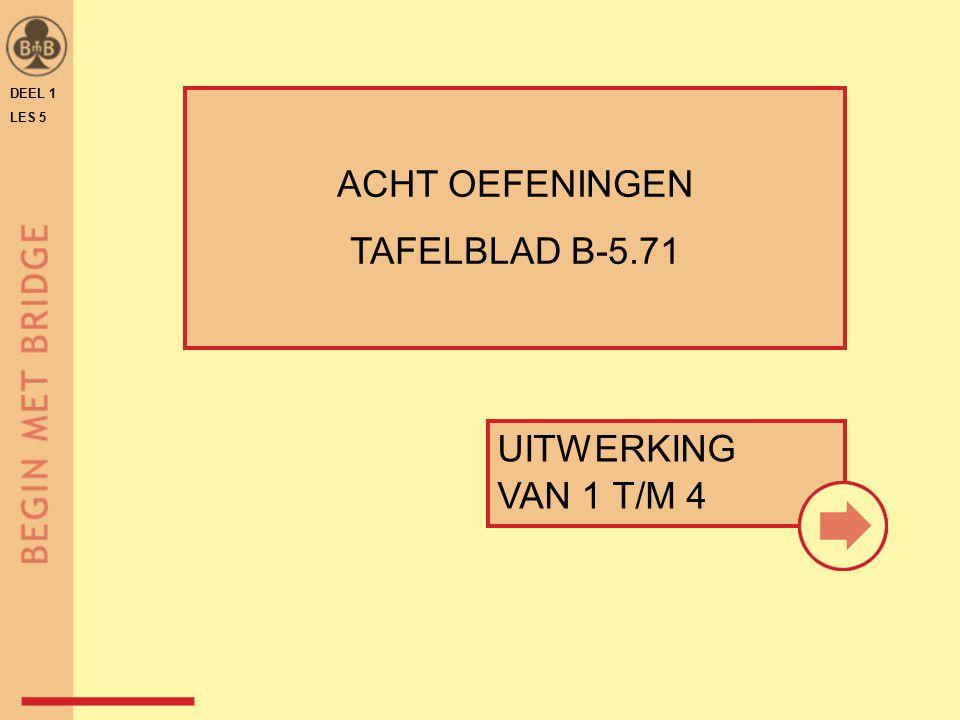 DEEL 1 LES 5 UITWERKING VAN 1 T/M 4 ACHT OEFENINGEN TAFELBLAD B-5.71