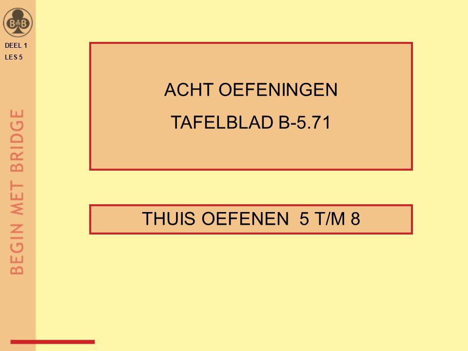 DEEL 1 LES 5 THUIS OEFENEN 5 T/M 8 ACHT OEFENINGEN TAFELBLAD B-5.71