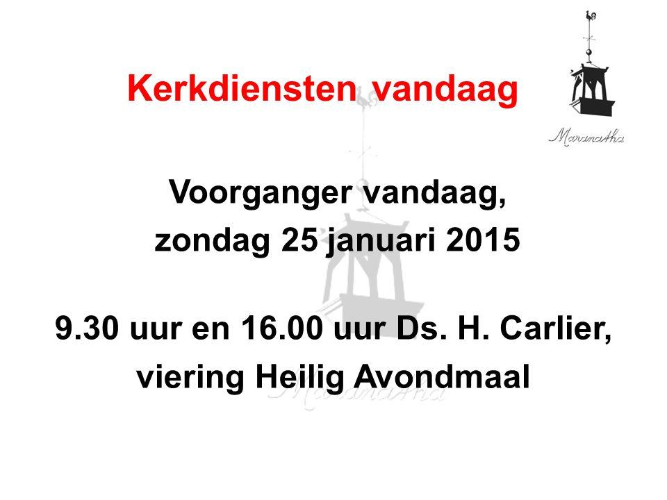 Voorganger vandaag, zondag 25 januari 2015 9.30 uur en 16.00 uur Ds.