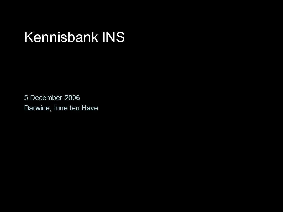 5 december 2006Darwine, Inne ten Havepagina 0 Kennisbank INS 5 December 2006 Darwine, Inne ten Have