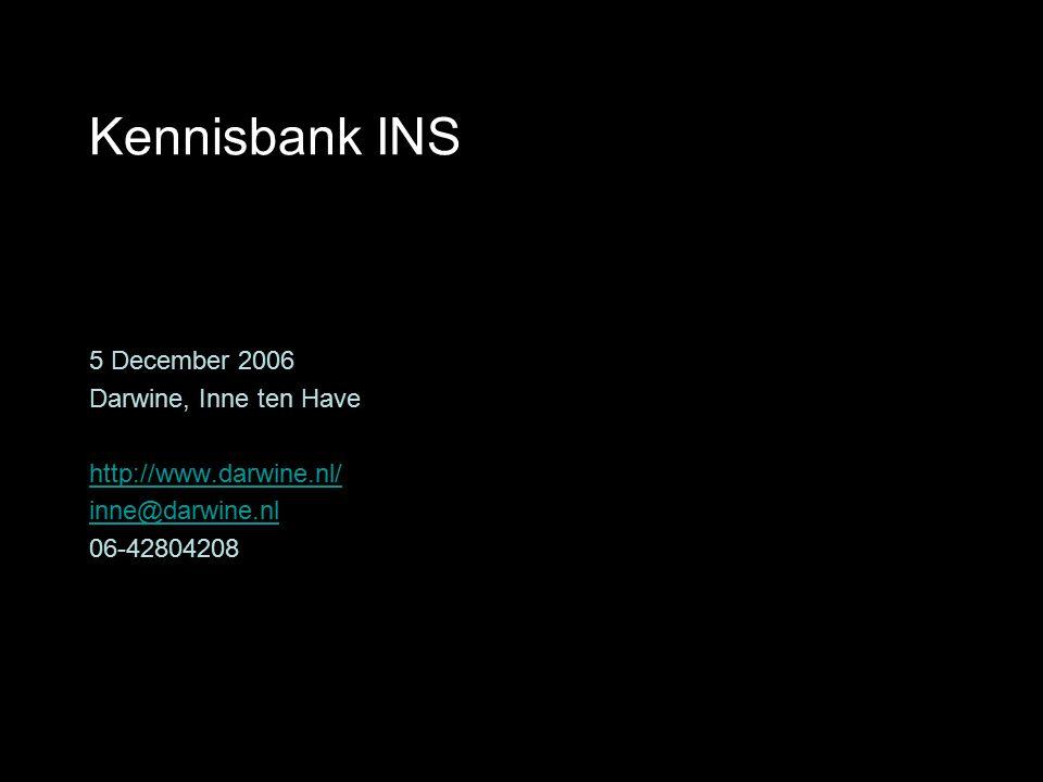 5 december 2006Darwine, Inne ten Havepagina 28 Kennisbank INS 5 December 2006 Darwine, Inne ten Have http://www.darwine.nl/ inne@darwine.nl 06-4280420