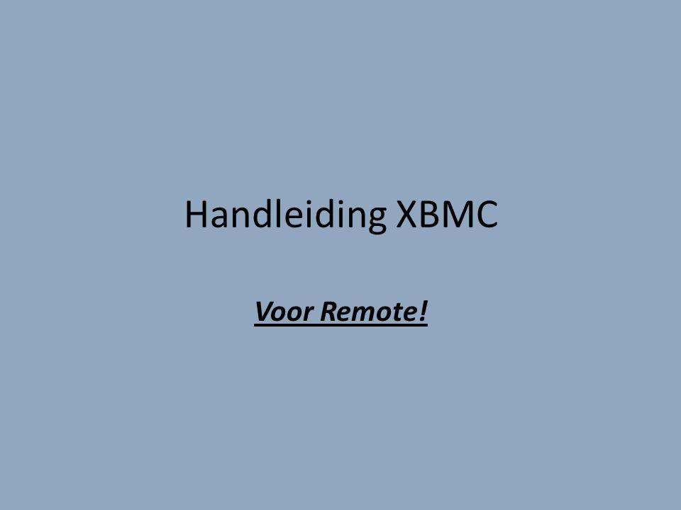 Handleiding XBMC Voor Remote!