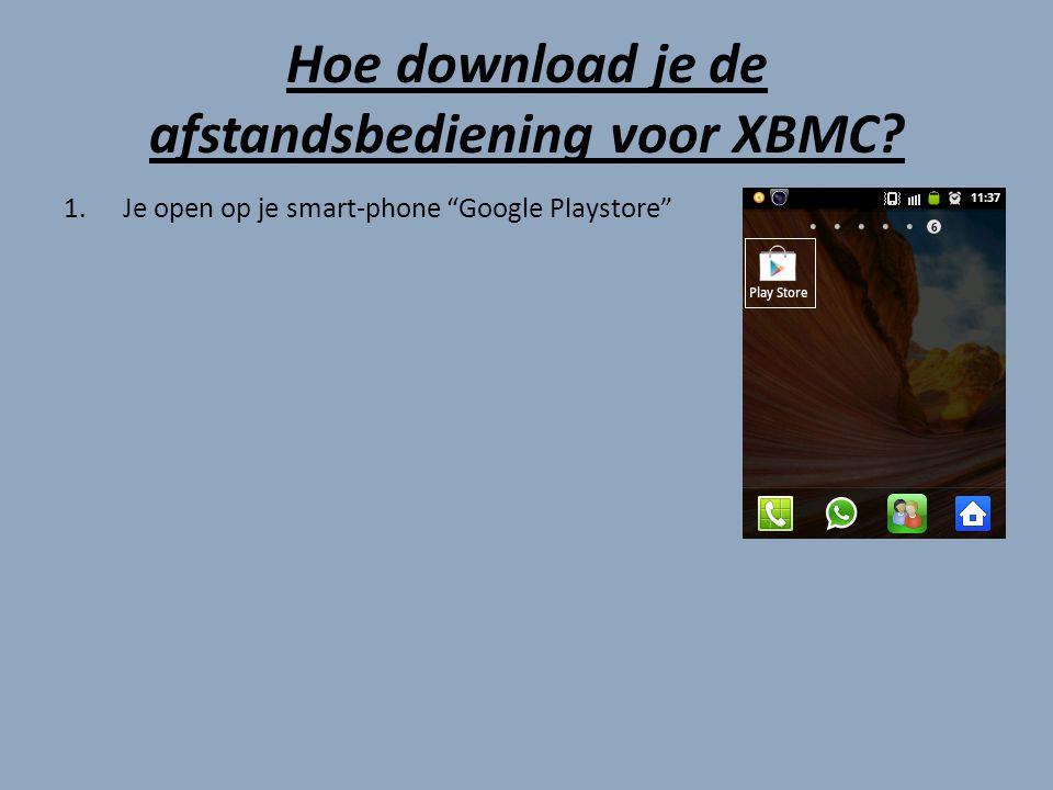 Hoe download je de afstandsbediening voor XBMC 1.Je open op je smart-phone Google Playstore