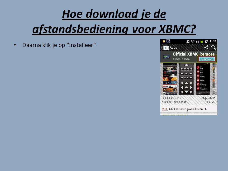 Hoe download je de afstandsbediening voor XBMC Daarna klik je op Installeer