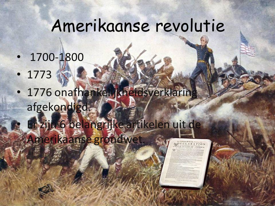 Amerikaanse revolutie 1700-1800 1773 1776 onafhankelijkheidsverklaring afgekondigd. Er zijn 6 belangrijke artikelen uit de Amerikaanse grondwet.