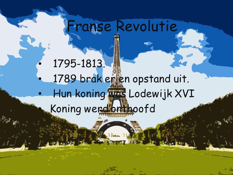 Franse Revolutie 1795-1813. 1789 brak er en opstand uit. Hun koning was Lodewijk XVI Koning werd onthoofd