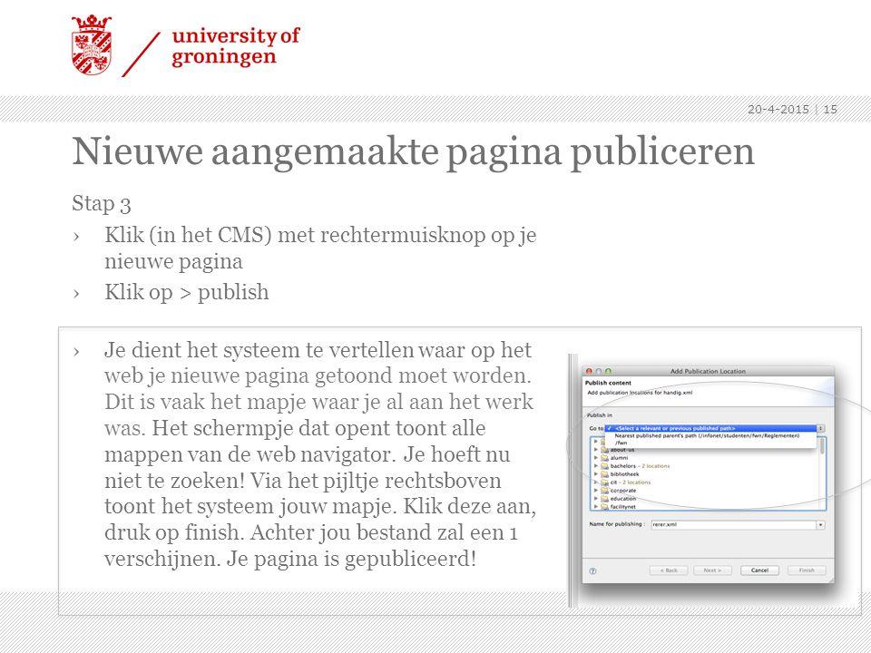 Nieuwe aangemaakte pagina publiceren Stap 3 ›Klik (in het CMS) met rechtermuisknop op je nieuwe pagina ›Klik op > publish ›Je dient het systeem te vertellen waar op het web je nieuwe pagina getoond moet worden.