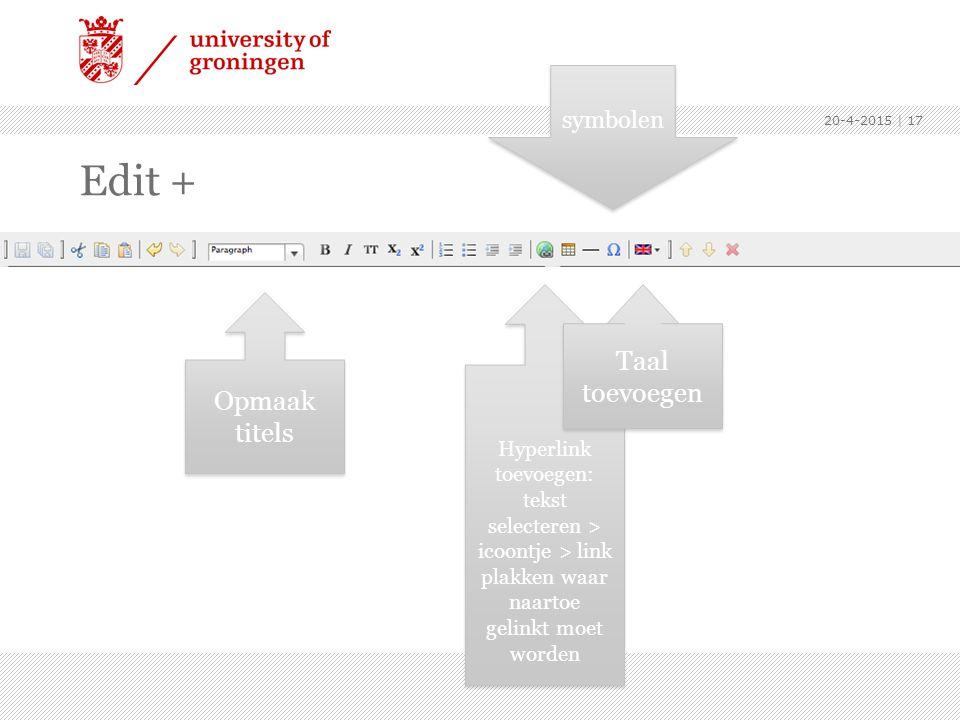 Edit + 20-4-2015 | 17 Hyperlink toevoegen: tekst selecteren > icoontje > link plakken waar naartoe gelinkt moet worden Opmaak titels Taal toevoegen Taal toevoegen symbolen