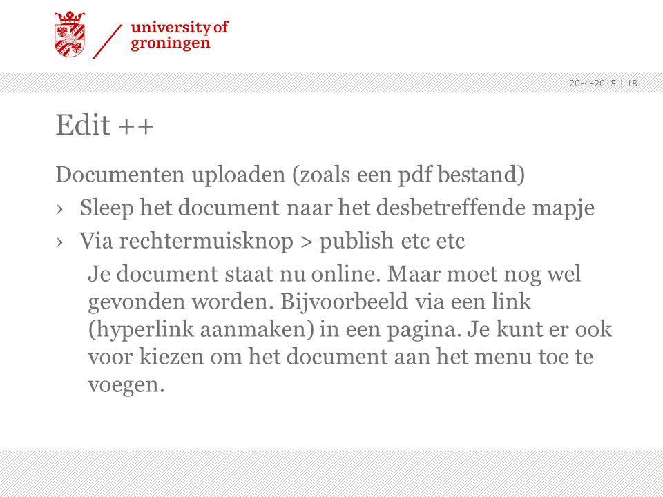 Edit ++ Documenten uploaden (zoals een pdf bestand) ›Sleep het document naar het desbetreffende mapje ›Via rechtermuisknop > publish etc etc Je docume