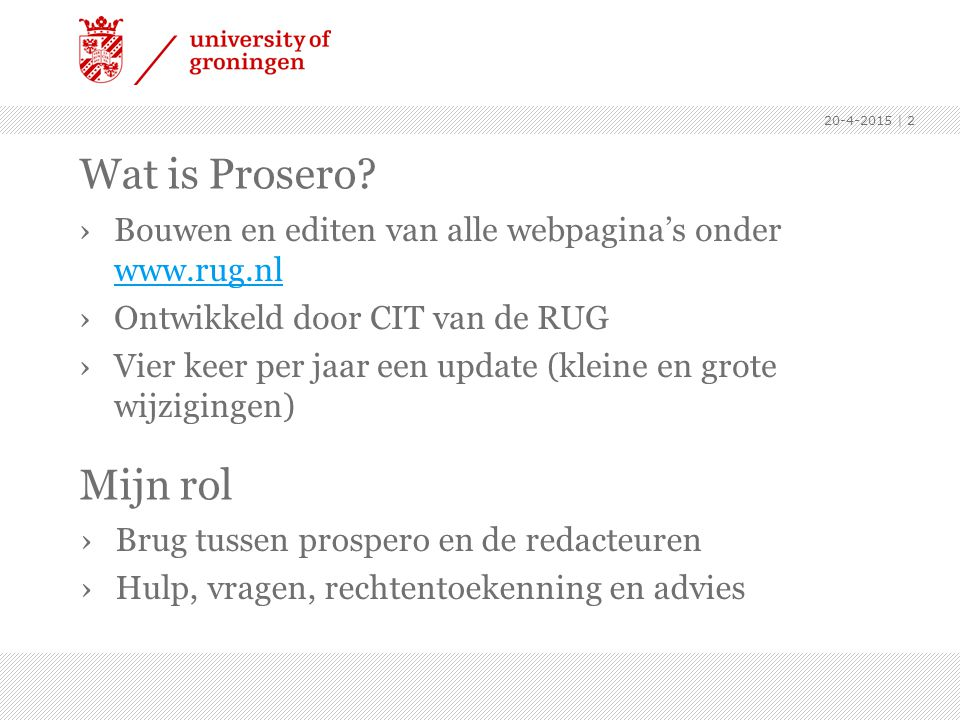 Mijn rol ›Brug tussen prospero en de redacteuren ›Hulp, vragen, rechtentoekenning en advies 20-4-2015 | 2 Wat is Prosero? ›Bouwen en editen van alle w