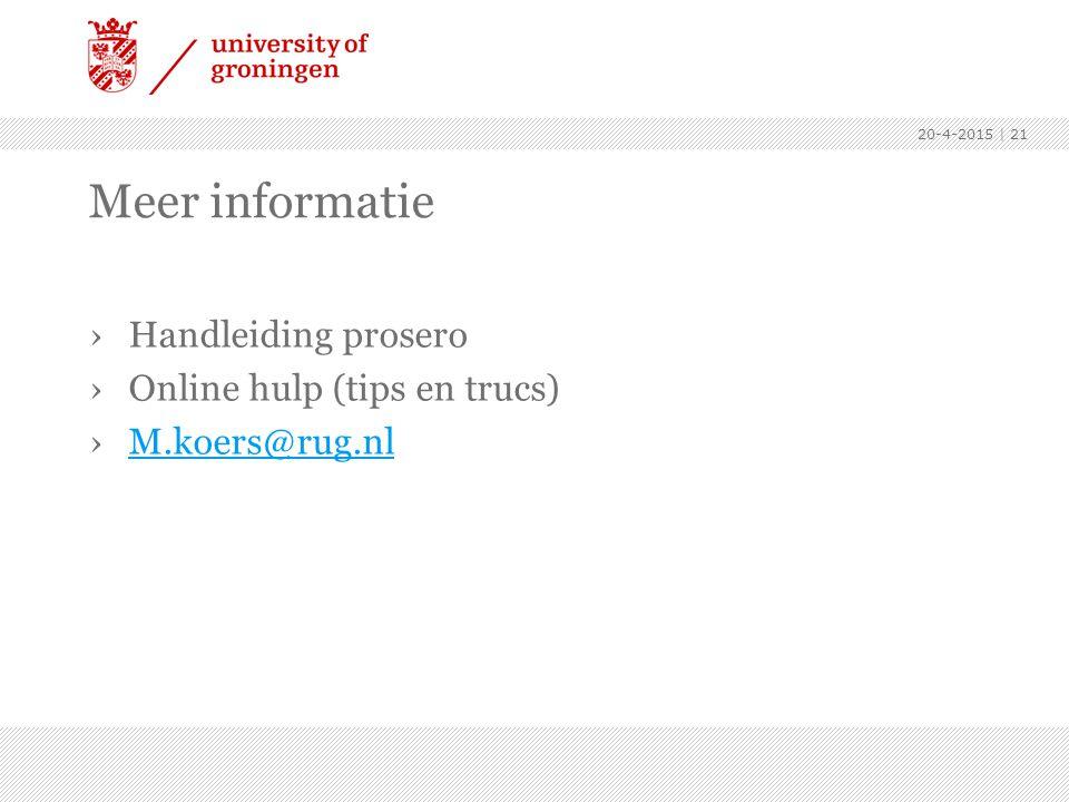 Meer informatie ›Handleiding prosero ›Online hulp (tips en trucs) ›M.koers@rug.nlM.koers@rug.nl 20-4-2015 | 21