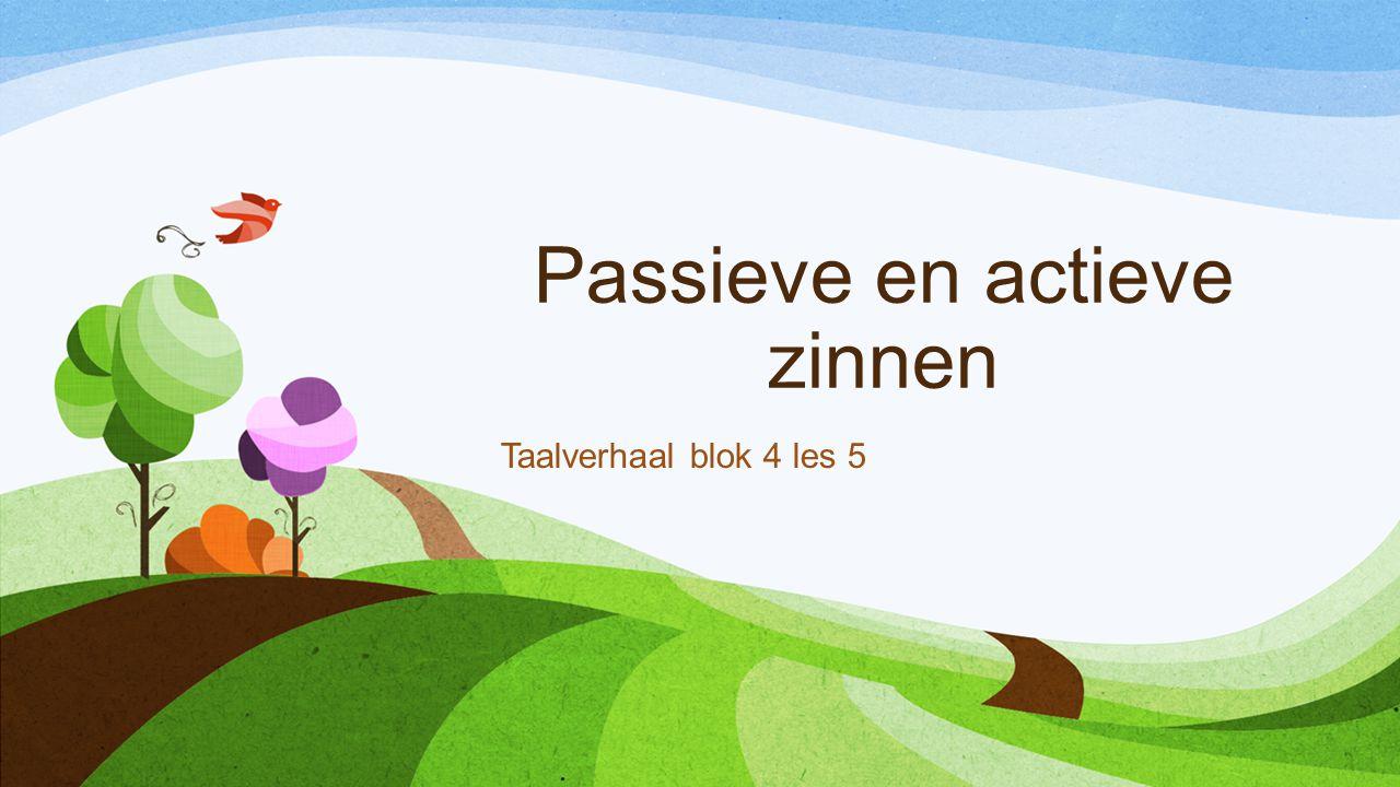 Passieve en actieve zinnen Taalverhaal blok 4 les 5