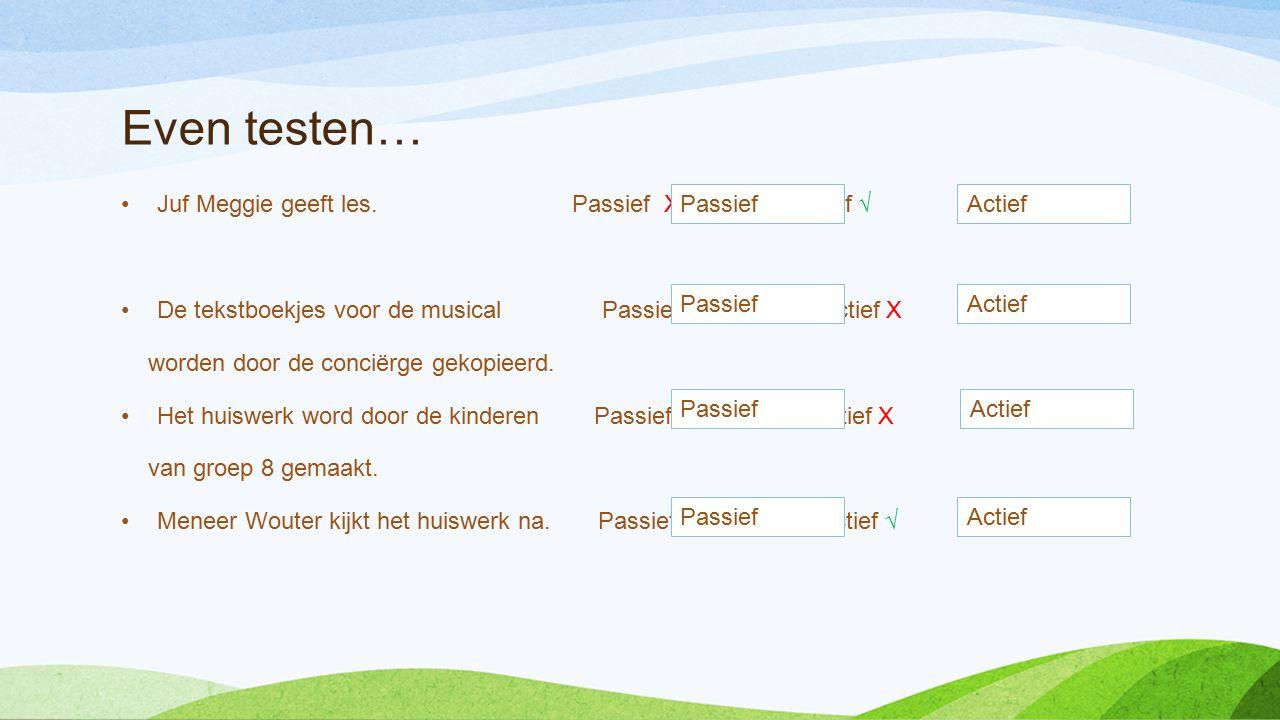 Even testen… Juf Meggie geeft les. Passief X Actief √ De tekstboekjes voor de musical Passief √ Actief X worden door de conciërge gekopieerd. Het huis