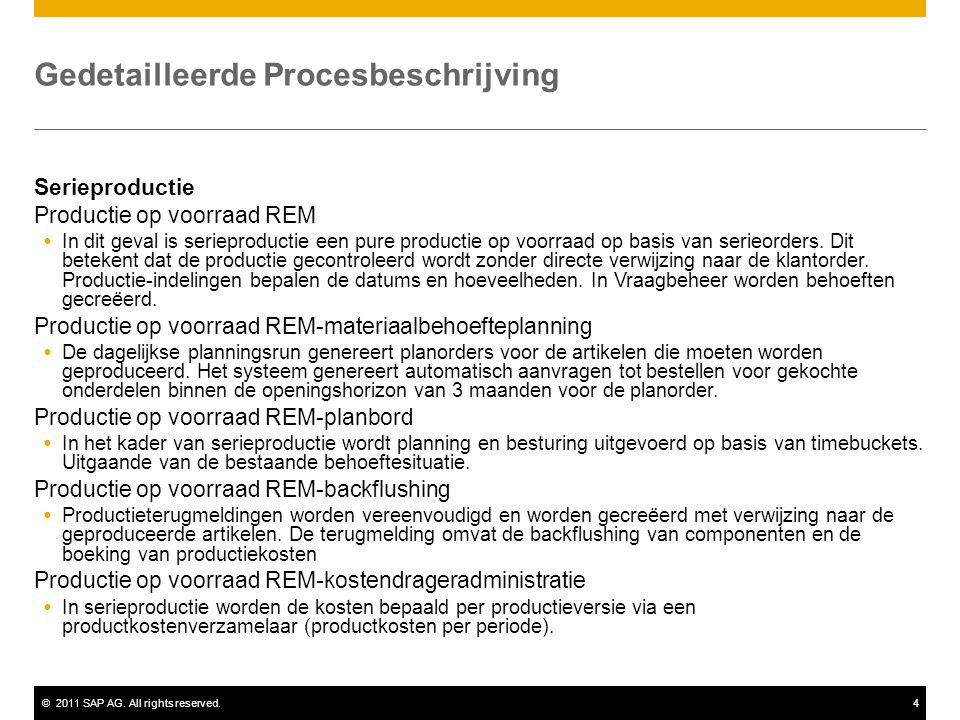 ©2011 SAP AG. All rights reserved.4 Gedetailleerde Procesbeschrijving Serieproductie Productie op voorraad REM  In dit geval is serieproductie een pu