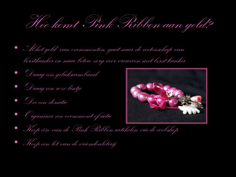 Hoe komt Pink Ribbon aan geld? Al het geld van evenementen, gaat naar de wetenschap van borstkanker en naar betere zorg voor vrouwen met borst kanker