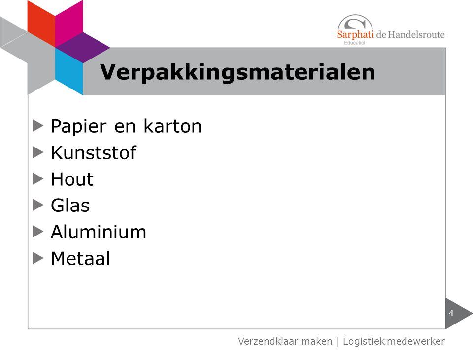 Papier en karton Kunststof Hout Glas Aluminium Metaal 4 Verzendklaar maken | Logistiek medewerker Verpakkingsmaterialen