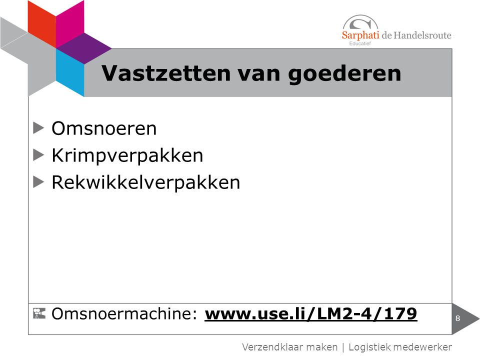Omsnoeren Krimpverpakken Rekwikkelverpakken 8 Verzendklaar maken | Logistiek medewerker Vastzetten van goederen Omsnoermachine: www.use.li/LM2-4/179www.use.li/LM2-4/179