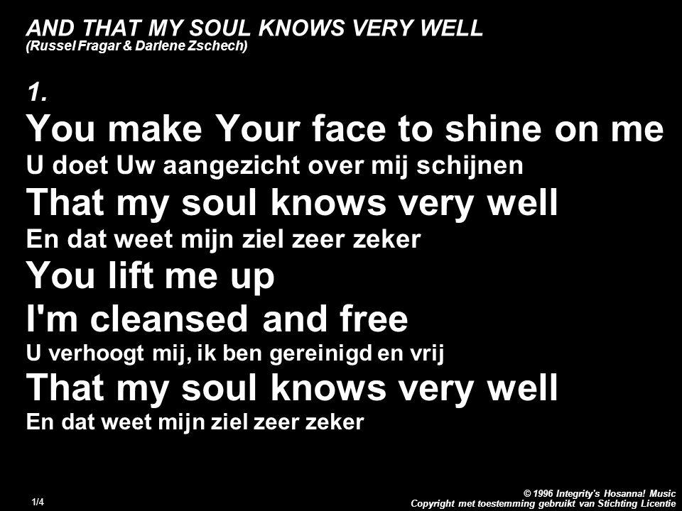 Copyright met toestemming gebruikt van Stichting Licentie © 1996 Integrity's Hosanna! Music 1/4 AND THAT MY SOUL KNOWS VERY WELL (Russel Fragar & Darl