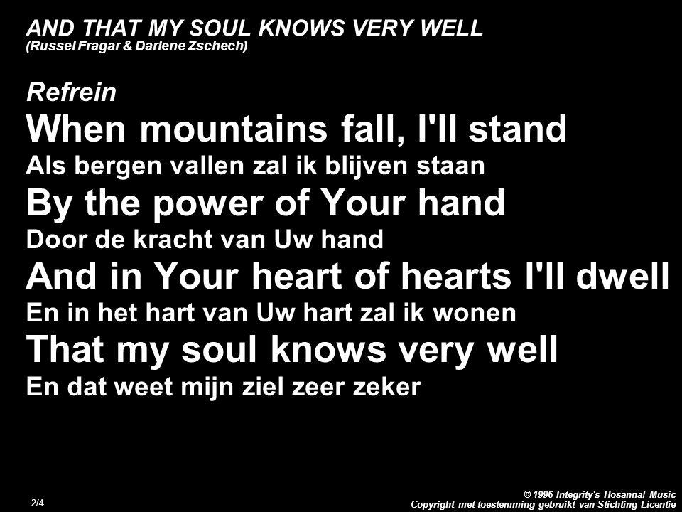 Copyright met toestemming gebruikt van Stichting Licentie © 1996 Integrity's Hosanna! Music 2/4 AND THAT MY SOUL KNOWS VERY WELL (Russel Fragar & Darl
