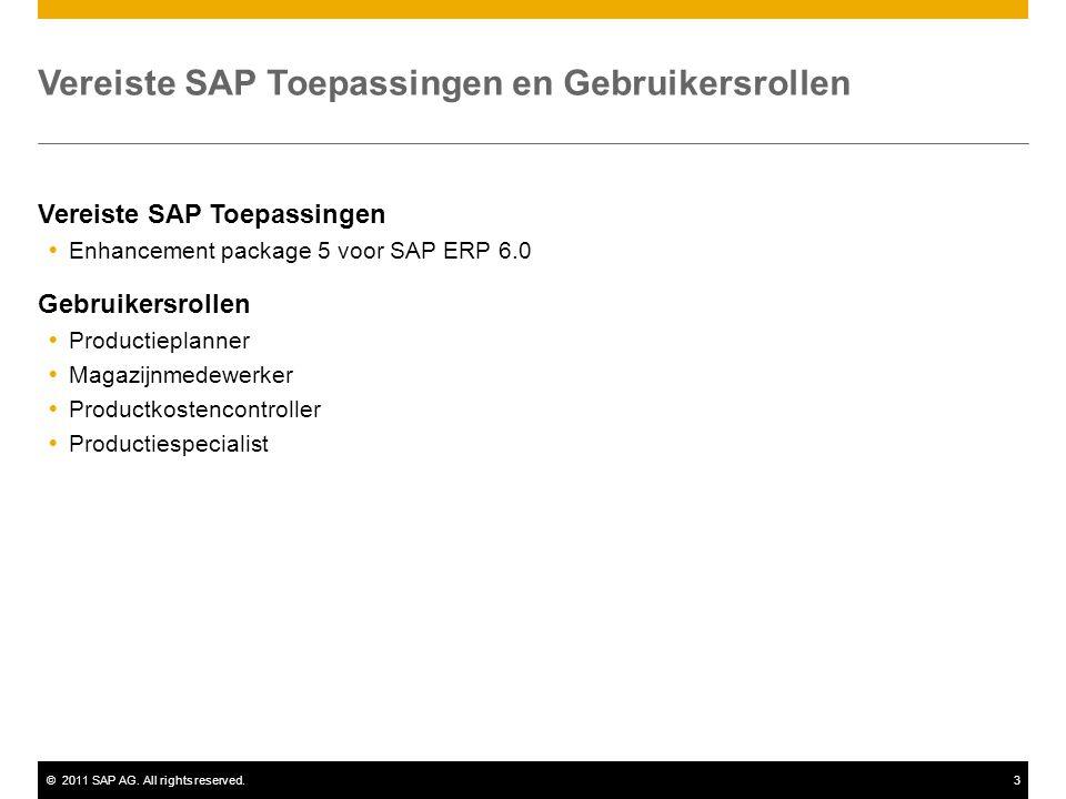 ©2011 SAP AG. All rights reserved.3 Vereiste SAP Toepassingen en Gebruikersrollen Vereiste SAP Toepassingen  Enhancement package 5 voor SAP ERP 6.0 G