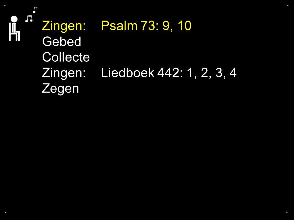 .... Zingen:Psalm 73: 9, 10 Gebed Collecte Zingen:Liedboek 442: 1, 2, 3, 4 Zegen