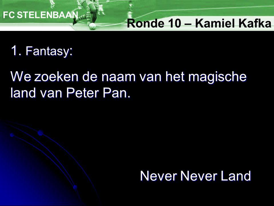 1. Fantasy : FC STELENBAAN We zoeken de naam van het magische land van Peter Pan.
