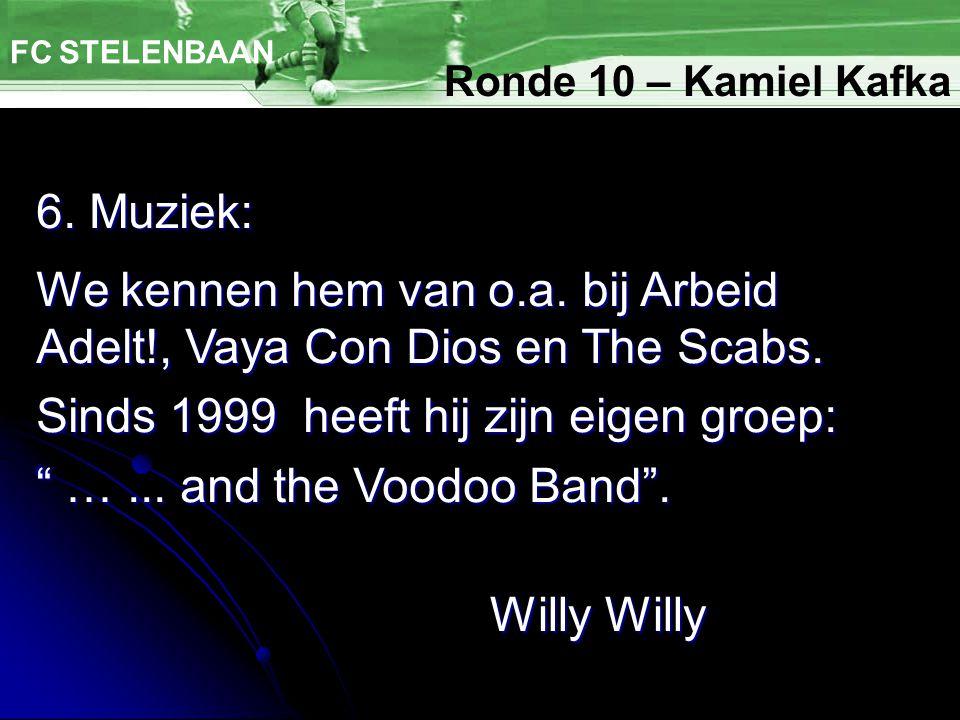 6. Muziek: FC STELENBAAN We kennen hem van o.a. bij Arbeid Adelt!, Vaya Con Dios en The Scabs.