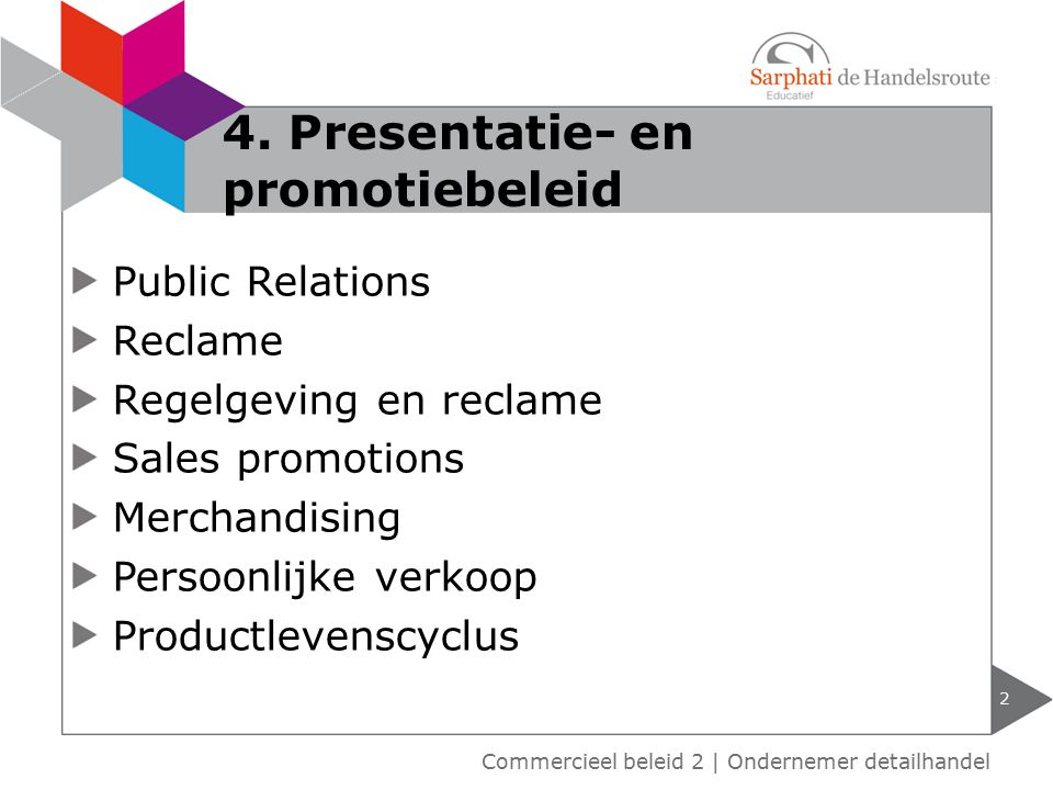Public Relations Reclame Regelgeving en reclame Sales promotions Merchandising Persoonlijke verkoop Productlevenscyclus 2 4. Presentatie- en promotieb