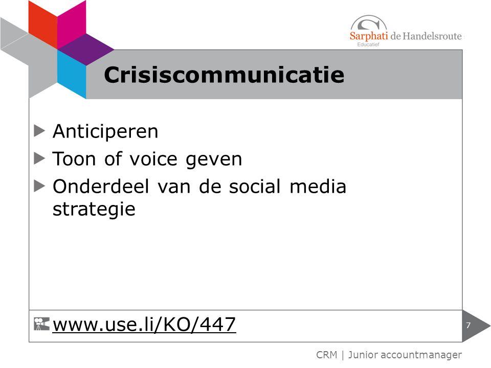 Anticiperen Toon of voice geven Onderdeel van de social media strategie 7 CRM | Junior accountmanager Crisiscommunicatie www.use.li/KO/447