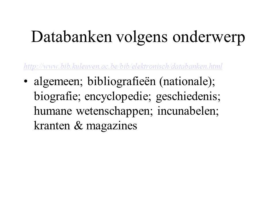 Databanken volgens onderwerp http://www.bib.kuleuven.ac.be/bib/elektronisch/databanken.html algemeen; bibliografieën (nationale); biografie; encyclopedie; geschiedenis; humane wetenschappen; incunabelen; kranten & magazines