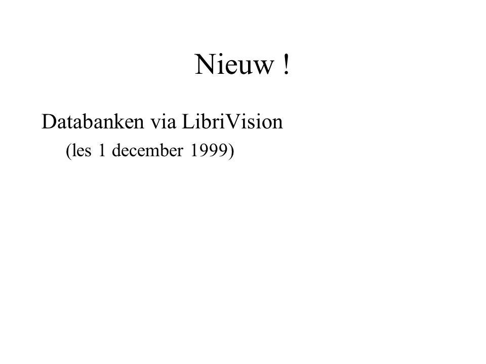 Nieuw ! Databanken via LibriVision (les 1 december 1999)
