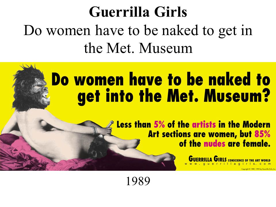 Guerrilla Girls Do women have to be naked to get in the Met. Museum 1989