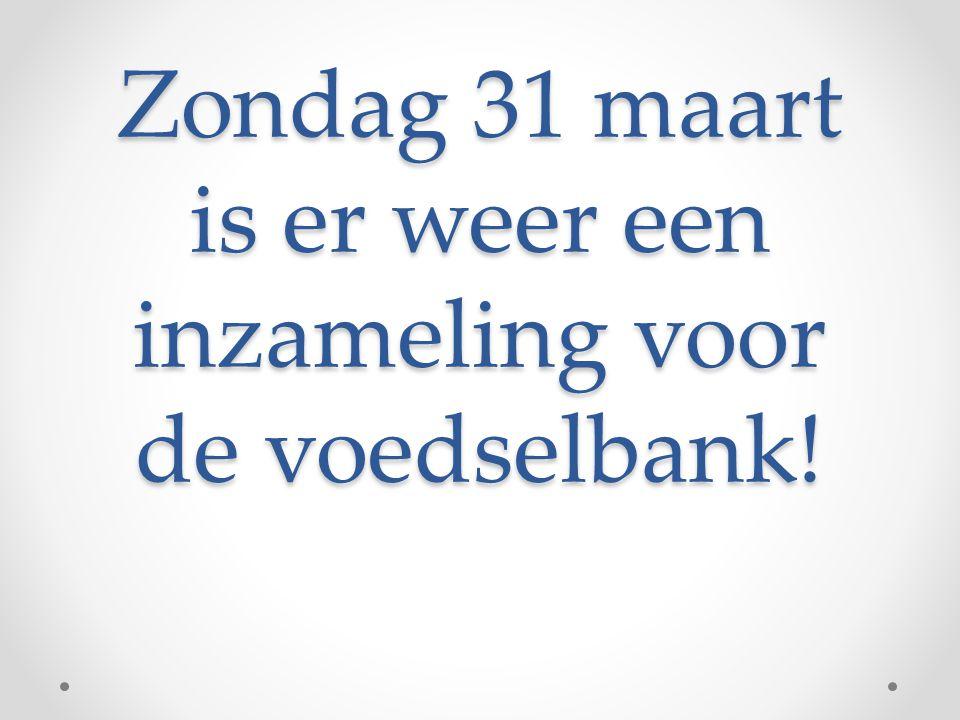 Zondag 31 maart is er weer een inzameling voor de voedselbank!