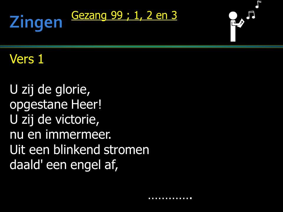 Vers 1 U zij de glorie, opgestane Heer. U zij de victorie, nu en immermeer.