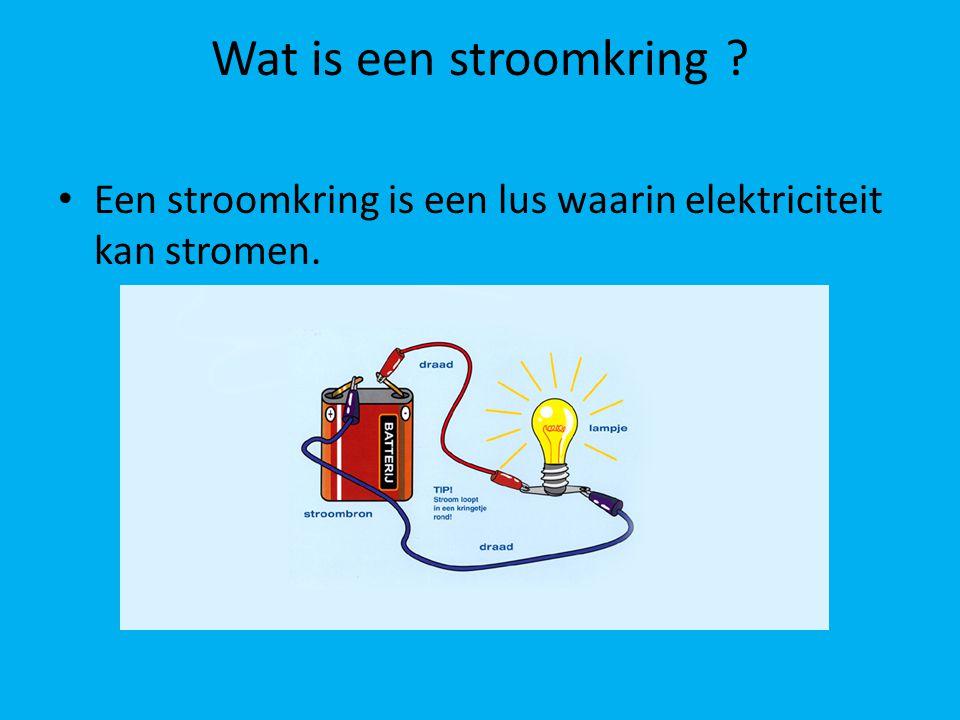 Wat is een stroomkring ? Een stroomkring is een lus waarin elektriciteit kan stromen.