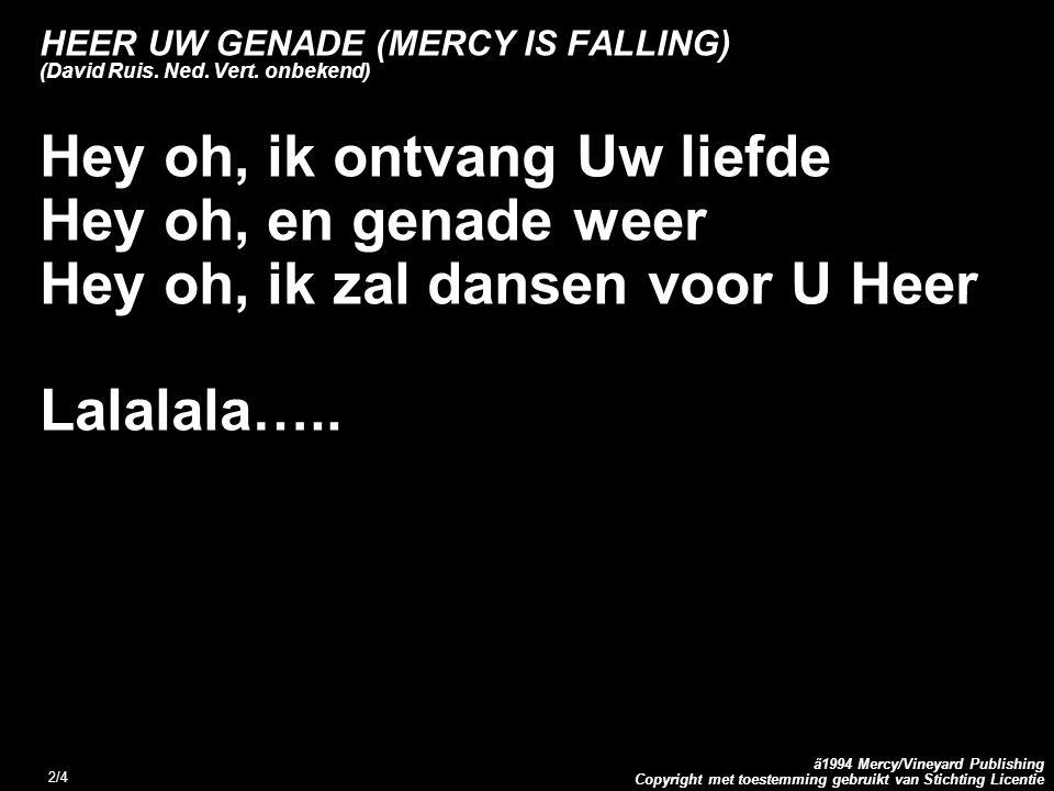 Copyright met toestemming gebruikt van Stichting Licentie ã1994 Mercy/Vineyard Publishing 3/4 MERCY IS FALLING (David Ruis) Mercy is falling, is falling, is falling Mercy it falls like the sweet spring rain Mercy is falling is falling all over me