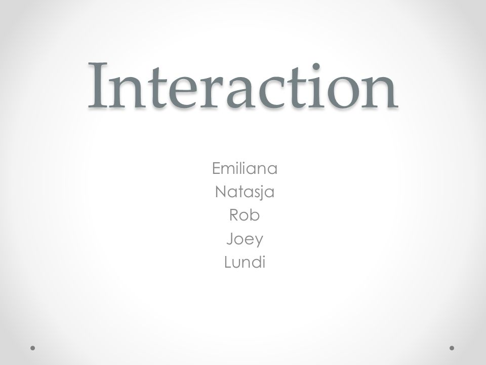 Interaction Emiliana Natasja Rob Joey Lundi