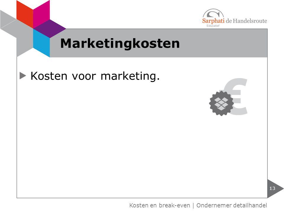 Kosten voor marketing. Kosten en break-even | Ondernemer detailhandel Marketingkosten 13