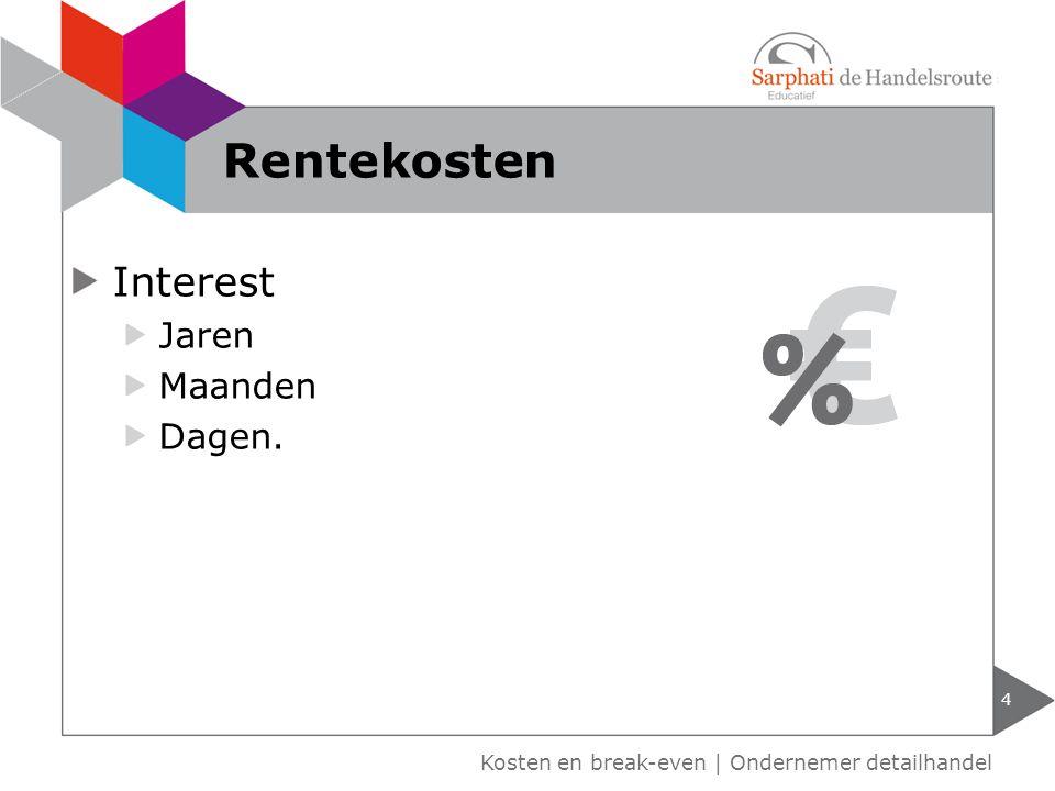 Interest Jaren Maanden Dagen. Kosten en break-even | Ondernemer detailhandel Rentekosten 4