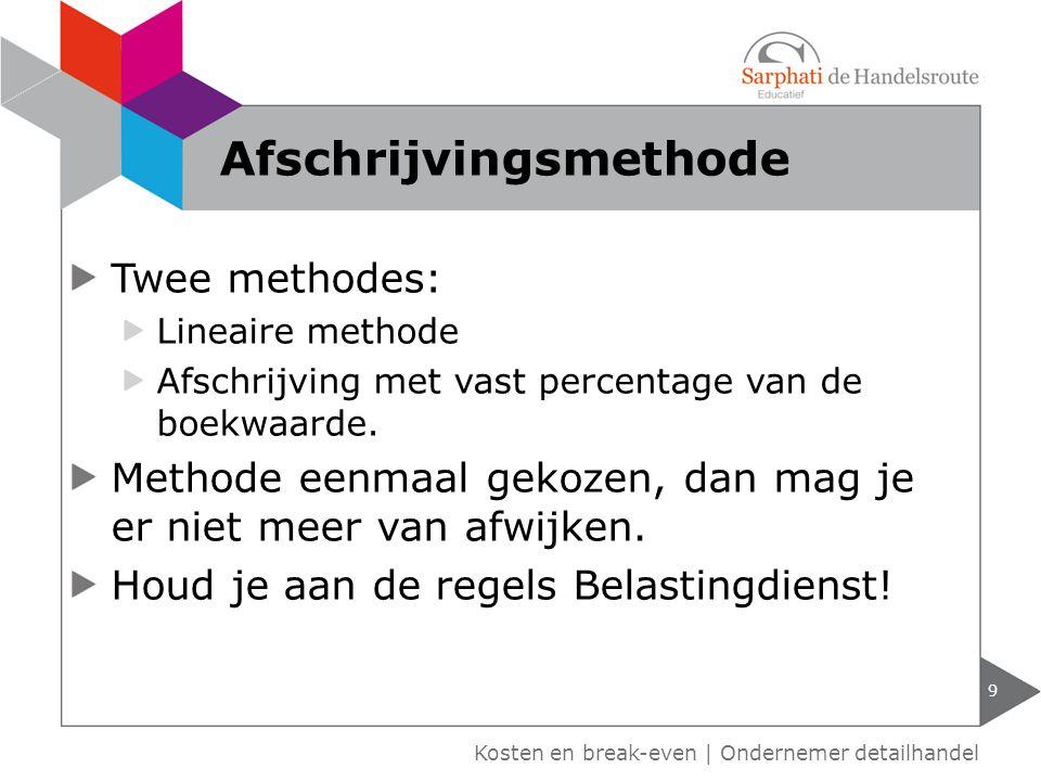 Twee methodes: Lineaire methode Afschrijving met vast percentage van de boekwaarde. Methode eenmaal gekozen, dan mag je er niet meer van afwijken. Hou
