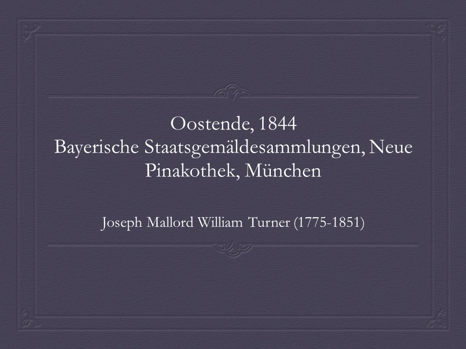 Het schilderij 'Oostende' Schilder: Joseph Mallord William Turner (1775-1851) Datum: 1844 Materiaal: Olieverf op doek Afmetingen: 929x1232 Museum: Bayerische Staatsgemäldesammlungen, Neue Pinakothek, München (tegenwoordig in privé collectie)