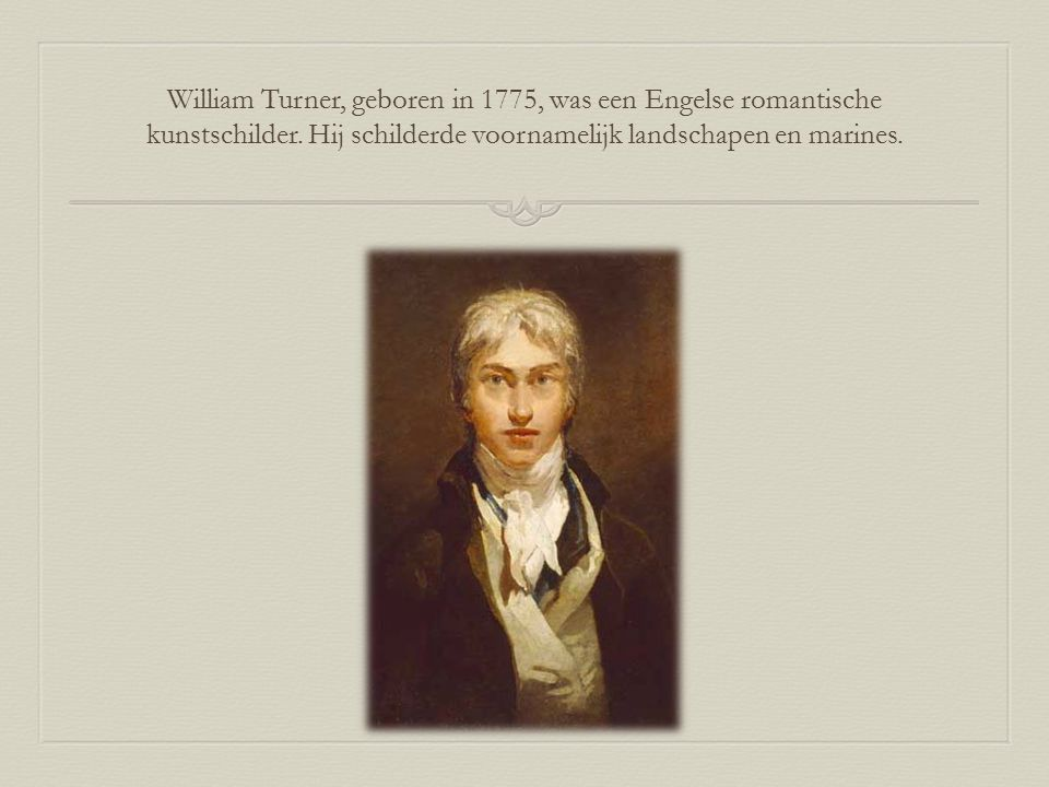 William Turner, geboren in 1775, was een Engelse romantische kunstschilder.