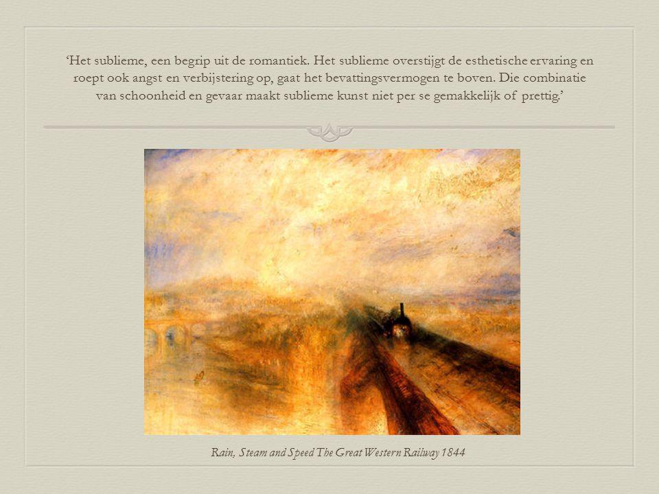 'Het sublieme, een begrip uit de romantiek. Het sublieme overstijgt de esthetische ervaring en roept ook angst en verbijstering op, gaat het bevatting
