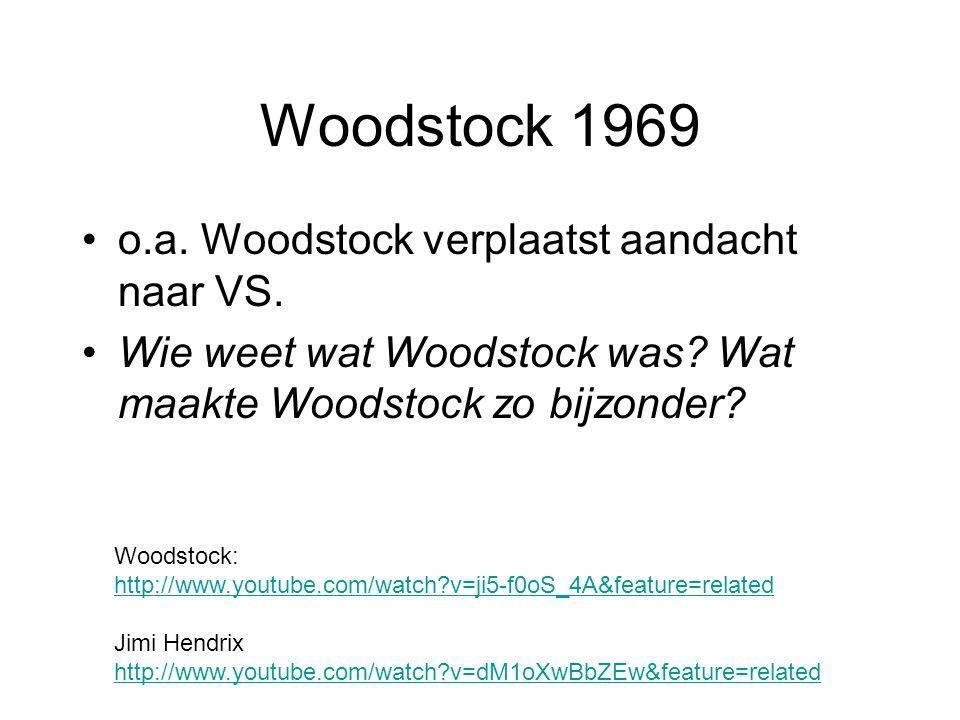 Woodstock 1969 o.a. Woodstock verplaatst aandacht naar VS. Wie weet wat Woodstock was? Wat maakte Woodstock zo bijzonder? Woodstock: http://www.youtub