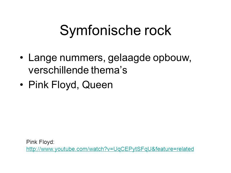 Symfonische rock Lange nummers, gelaagde opbouw, verschillende thema's Pink Floyd, Queen Pink Floyd: http://www.youtube.com/watch?v=UqCEPytSFqU&featur